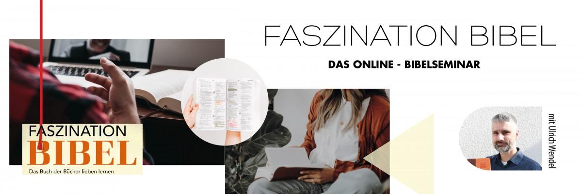 Faszination Bibel – das Online-Seminar mit Ulrich Wendel