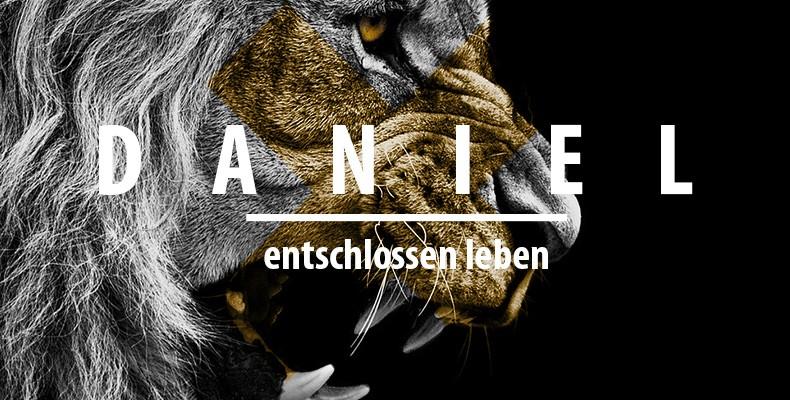 Predigtreihe: Daniel - entschlossen leben