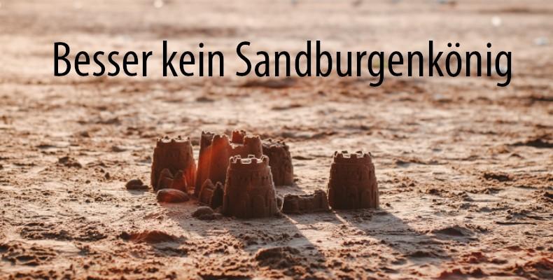 Predigtreihe: Besser kein Sandburgenkönig